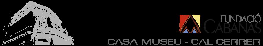Casa Museu - Cal Gerrer | Fundació Cabanas